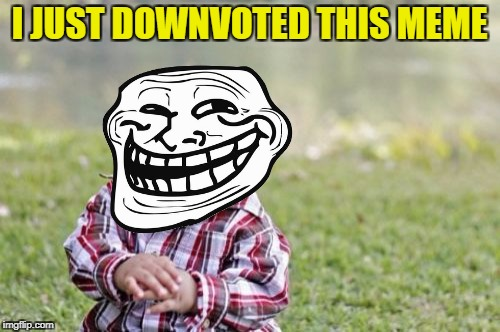 Evil Toddler Meme | I JUST DOWNVOTED THIS MEME | image tagged in memes,evil toddler | made w/ Imgflip meme maker