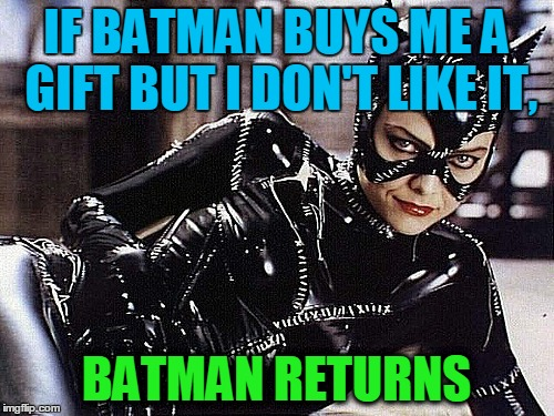 IF BATMAN BUYS ME A GIFT BUT I DON'T LIKE IT, BATMAN RETURNS | made w/ Imgflip meme maker
