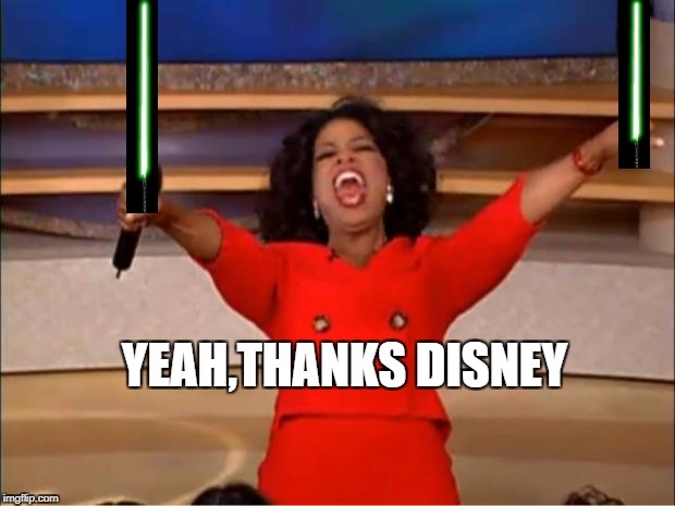 Oprah You Get A Meme | YEAH,THANKS DISNEY | image tagged in memes,oprah you get a | made w/ Imgflip meme maker