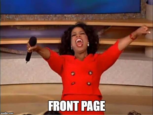 Oprah You Get A Meme | FRONT PAGE | image tagged in memes,oprah you get a | made w/ Imgflip meme maker