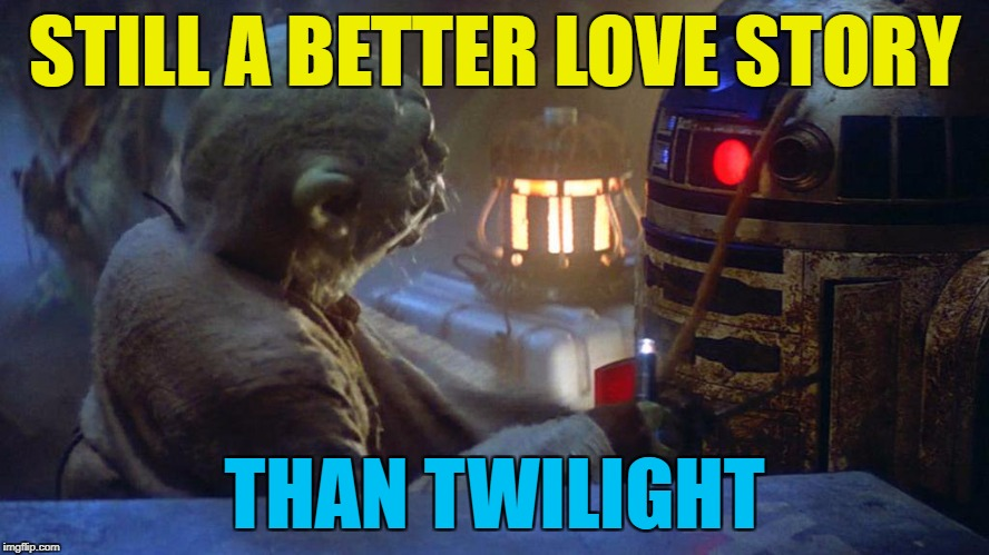 STILL A BETTER LOVE STORY THAN TWILIGHT | made w/ Imgflip meme maker