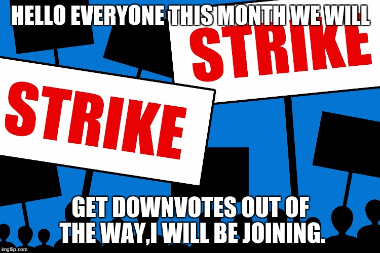 What do we want! Downvotes Down! When do we want it Now! | HELLO EVERYONE THIS MONTH WE WILL GET DOWNVOTES OUT OF THE WAY,I WILL BE JOINING. | image tagged in strike,star wars | made w/ Imgflip meme maker