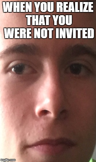 not invited meme   Onvacationswall.com