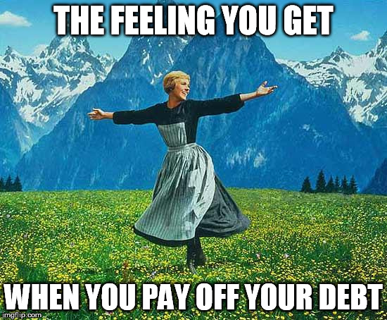 THE FEELING YOU GET WHEN YOU PAY OFF YOUR DEBT | made w/ Imgflip meme maker