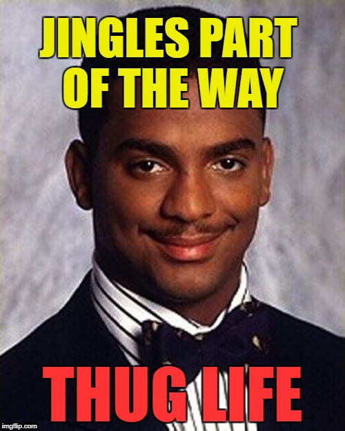 And there wasn't any snow either... :) | JINGLES PART OF THE WAY THUG LIFE | image tagged in carlton banks thug life,memes,christmas,christmas songs,jingle bells | made w/ Imgflip meme maker