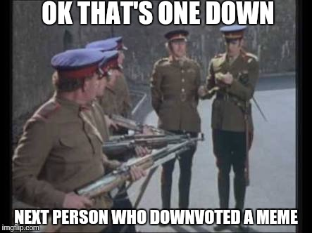 Down with downvotes Dec 8 - 10 | OK THAT'S ONE DOWN NEXT PERSON WHO DOWNVOTED A MEME | image tagged in meme trolls | made w/ Imgflip meme maker
