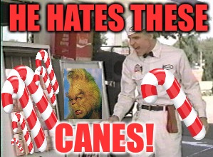 Because he can | HE HATES THESE CANES! | image tagged in he hates these,jerk,steve martin,grinch,merry christmas,xmas | made w/ Imgflip meme maker