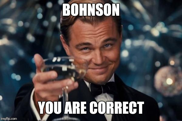 Leonardo Dicaprio Cheers Meme | BOHNSON YOU ARE CORRECT | image tagged in memes,leonardo dicaprio cheers | made w/ Imgflip meme maker