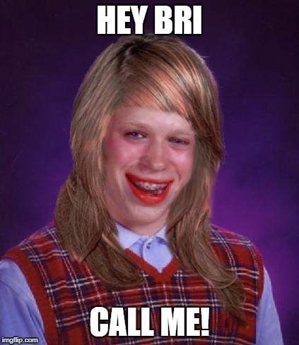 HEY BRI CALL ME! | made w/ Imgflip meme maker