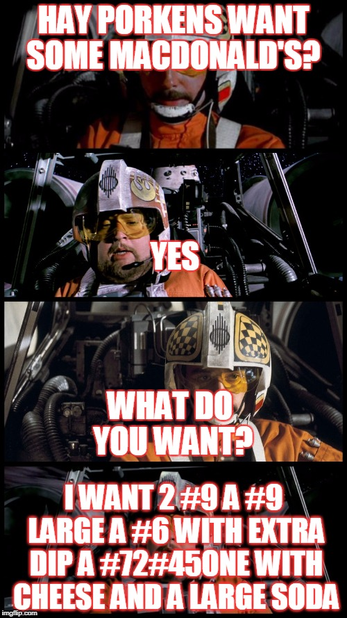 star wars GTA | HAY PORKENS WANT SOME MACDONALD'S? I WANT 2 #9 A #9 LARGE A #6 WITH EXTRA DIP A #72#45ONE WITH CHEESE AND A LARGE SODA YES WHAT DO YOU WANT? | image tagged in star wars porkins | made w/ Imgflip meme maker