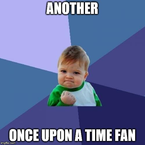 Success Kid Meme | ANOTHER ONCE UPON A TIME FAN | image tagged in memes,success kid | made w/ Imgflip meme maker