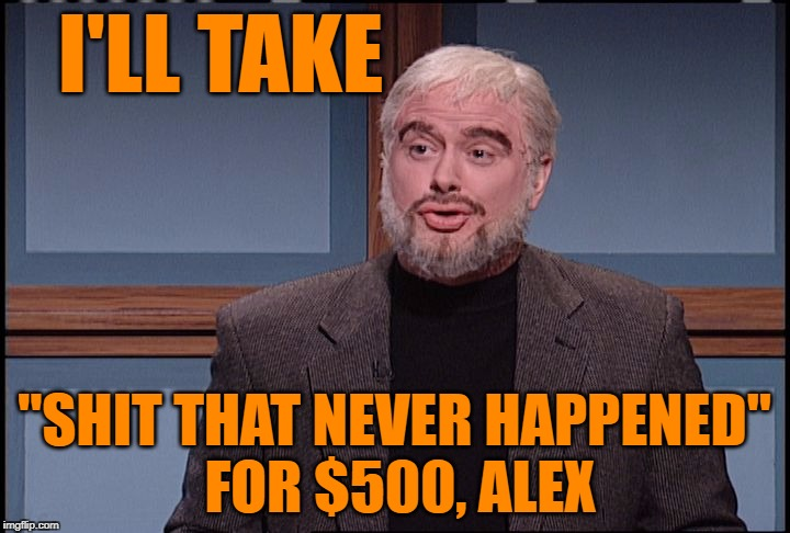 "Jeopardy - Meme Wars Edition | I'LL TAKE ""SHIT THAT NEVER HAPPENED"" FOR $500, ALEX 