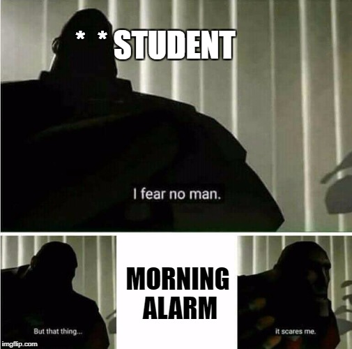 *  * STUDENT MORNING ALARM | image tagged in student,studentlife,morning,hatemonday | made w/ Imgflip meme maker