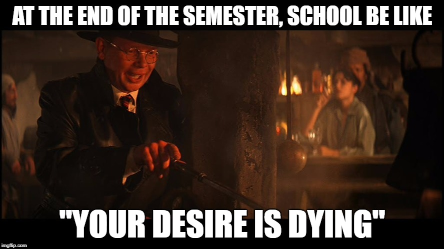 "Your X is Dying | AT THE END OF THE SEMESTER, SCHOOL BE LIKE ""YOUR DESIRE IS DYING"" 