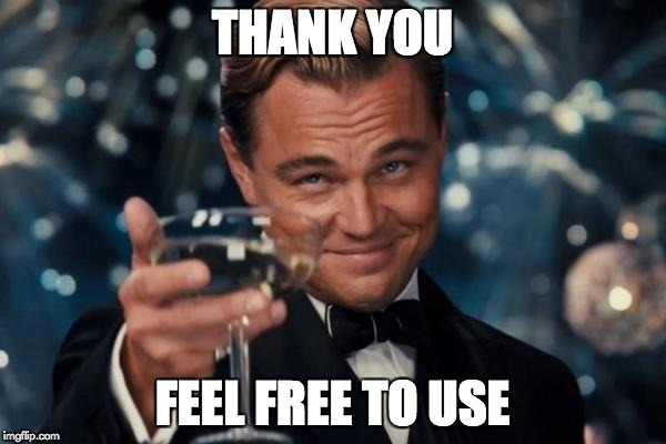 Leonardo Dicaprio Cheers Meme | THANK YOU FEEL FREE TO USE | image tagged in memes,leonardo dicaprio cheers | made w/ Imgflip meme maker