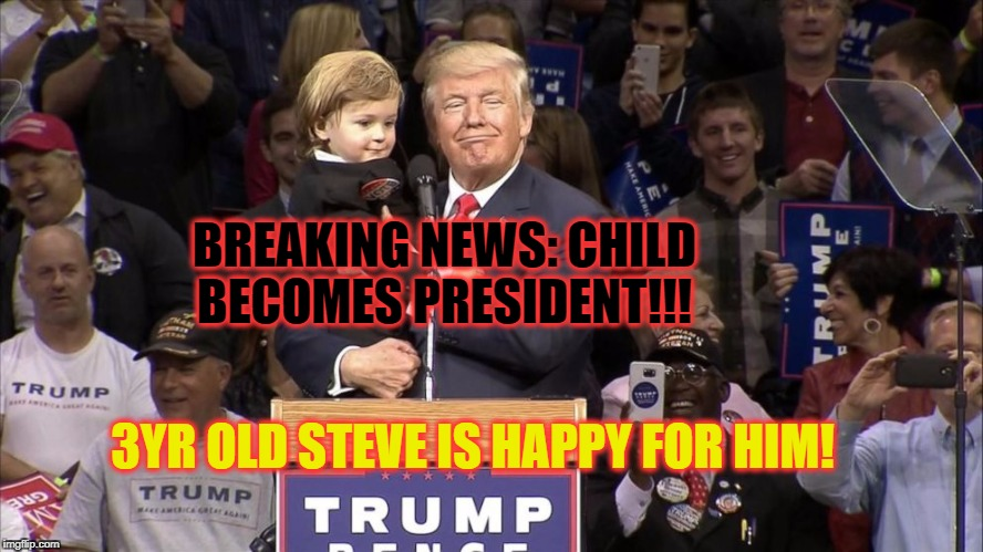 Trump Child | BREAKING NEWS: CHILD BECOMES PRESIDENT!!! 3YR OLD STEVE IS HAPPY FOR HIM! | image tagged in trump child,donald trump,president trump,donald trump the clown,annoying childhood friend,breaking news | made w/ Imgflip meme maker
