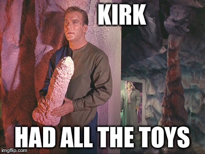Kirk with rock | KIRK HAD ALL THE TOYS | image tagged in kirk with rock | made w/ Imgflip meme maker