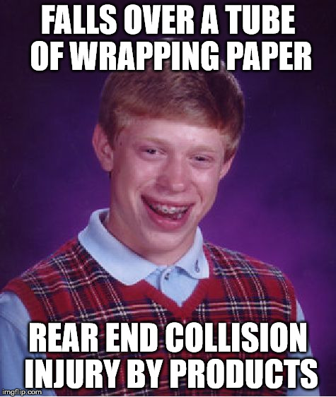 Bad Luck Brian Meme | FALLS OVER A TUBE OF WRAPPING PAPER REAR END COLLISION INJURY BY PRODUCTS | image tagged in memes,bad luck brian | made w/ Imgflip meme maker