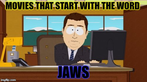 Aaaaand Its Gone Meme | MOVIES THAT START WITH THE WORD JAWS | image tagged in memes,aaaaand its gone | made w/ Imgflip meme maker