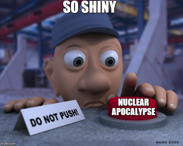 Big Red Button | SO SHINY NUCLEAR APOCALYPSE | image tagged in big red button | made w/ Imgflip meme maker