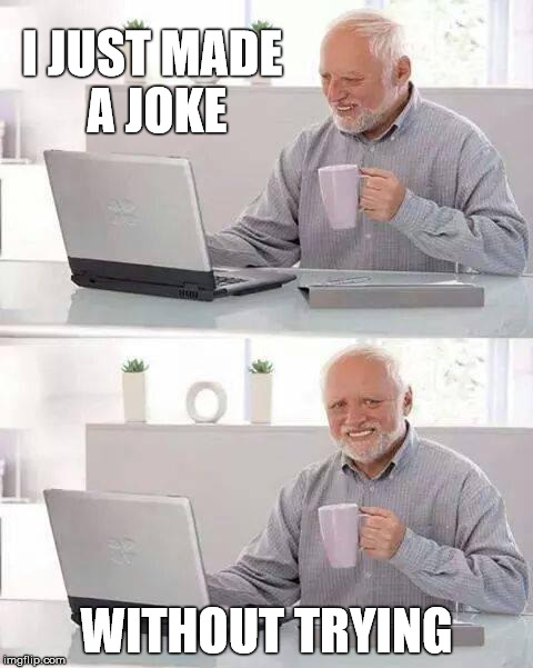 I JUST MADE A JOKE WITHOUT TRYING | made w/ Imgflip meme maker