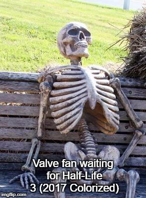 Valve is killing me, Come on guys it's as easy as 1-2-3! | Valve fan waiting for Half-Life 3 (2017 Colorized) | image tagged in memes,waiting skeleton,valve,half life 3,source,colorized | made w/ Imgflip meme maker