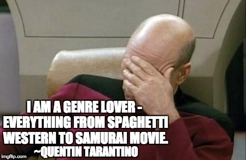 Picard receives word Tarantino new Star Trek director | I AM A GENRE LOVER - EVERYTHING FROM SPAGHETTI WESTERN TO SAMURAI MOVIE. ~QUENTIN TARANTINO | image tagged in memes,captain picard facepalm,letsgetwordy,quentin tarantino,star trek | made w/ Imgflip meme maker
