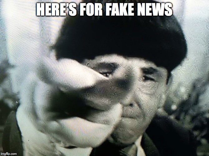 HERE'S FOR FAKE NEWS | made w/ Imgflip meme maker