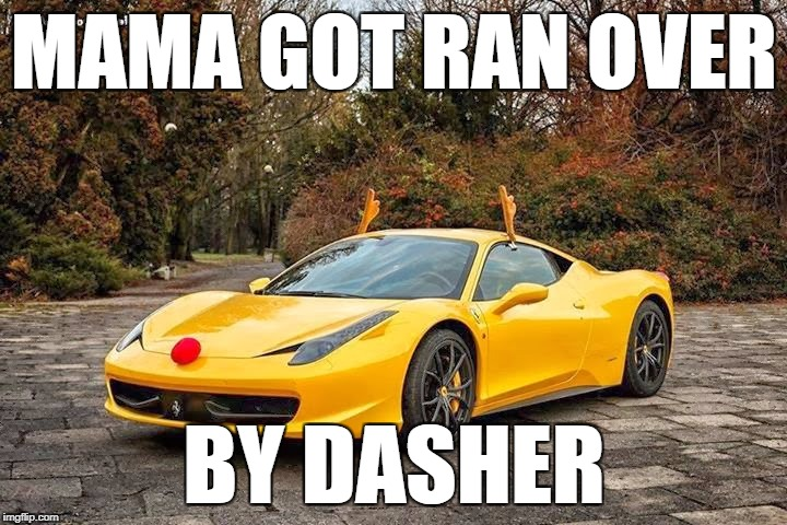 MAMA GOT RAN OVER BY DASHER | made w/ Imgflip meme maker