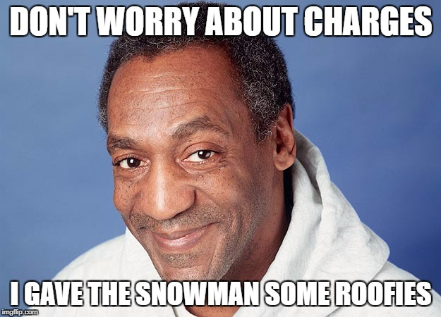 DON'T WORRY ABOUT CHARGES I GAVE THE SNOWMAN SOME ROOFIES | made w/ Imgflip meme maker