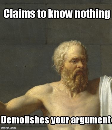 CLAIMS TO KNOW NOTHING DEMOLISHED YOUR ARGUMENT | image tagged in memes,socrates | made w/ Imgflip meme maker