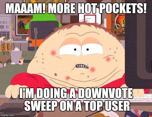 Down With Downvotes Weekend Dec 8-10! |  MAAAM! MORE HOT POCKETS! I'M DOING A DOWNVOTE SWEEP ON A TOP USER | image tagged in down with downvotes weekend,eric cartman,downvote fairy,memes | made w/ Imgflip meme maker