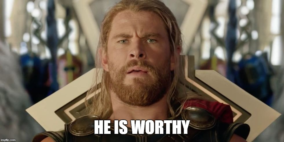 Surprised Thor | HE IS WORTHY | image tagged in surprised thor | made w/ Imgflip meme maker