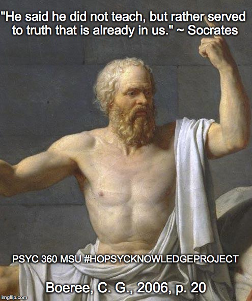 "socrates | ""He said he did not teach, but rather served to truth that is already in us."" ~ Socrates Boeree, C. G., 2006, p. 20 PSYC 360 MSU #HOPSYCKNOW 