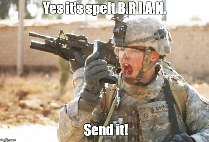Yes it's spelt B.R.I.A.N. Send it! | made w/ Imgflip meme maker