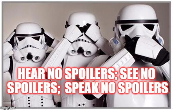 HUSH IT ! | HEAR NO SPOILERS; SEE NO SPOILERS;  SPEAK NO SPOILERS | image tagged in stormtroopers,spoilers,star wars | made w/ Imgflip meme maker