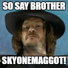 SO SAY BROTHER SKYONEMAGGOT! | made w/ Imgflip meme maker