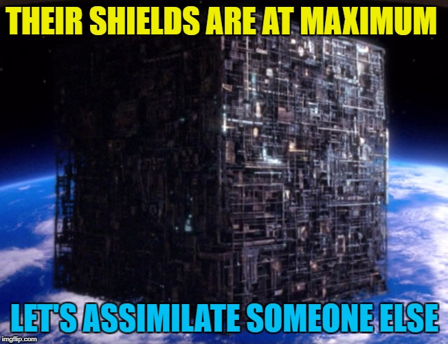 THEIR SHIELDS ARE AT MAXIMUM LET'S ASSIMILATE SOMEONE ELSE | made w/ Imgflip meme maker