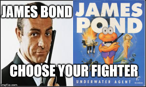 Who would win?007 or a fishy boii? | CHOOSE YOUR FIGHTER JAMES BOND | image tagged in plain white,james bond,james pond | made w/ Imgflip meme maker
