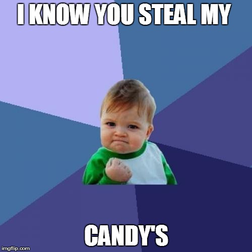 Success Kid Meme | I KNOW YOU STEAL MY CANDY'S | image tagged in memes,success kid | made w/ Imgflip meme maker