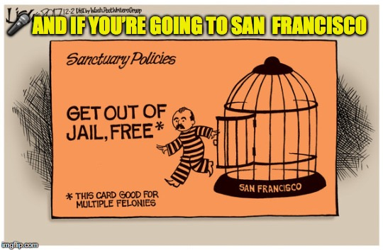 Montezuma's Latest Act of Revenge | image tagged in sanctuary cities,injustice,san francisco | made w/ Imgflip meme maker