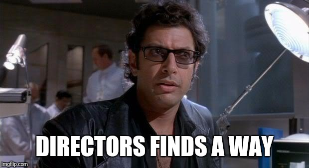 jurassic park | DIRECTORS FINDS A WAY | image tagged in jurassic park | made w/ Imgflip meme maker