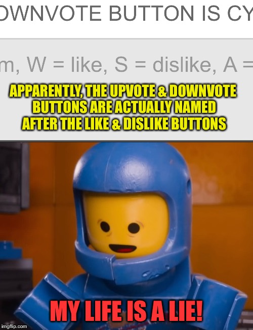 RED ALERT! | APPARENTLY, THE UPVOTE & DOWNVOTE BUTTONS ARE ACTUALLY NAMED AFTER THE LIKE & DISLIKE BUTTONS MY LIFE IS A LIE! | image tagged in memes,bennys vaguest face ever,upvotes and downvotes,my life is a lie | made w/ Imgflip meme maker