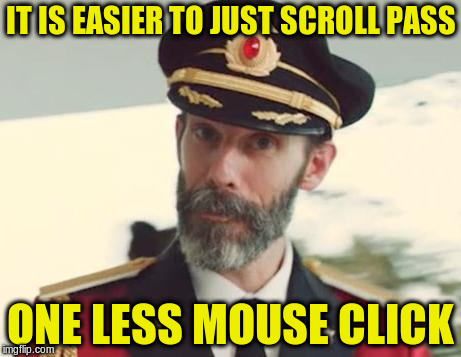 IT IS EASIER TO JUST SCROLL PASS ONE LESS MOUSE CLICK | made w/ Imgflip meme maker