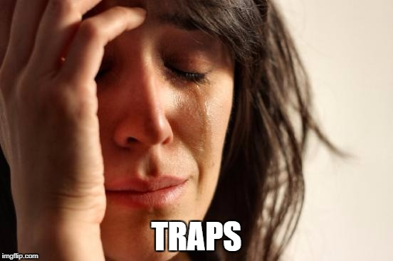 First World Problems Meme | TRAPS | image tagged in memes,first world problems | made w/ Imgflip meme maker