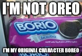 I'M NOT OREO I'M MY ORIGINAL CHARACTER BOREO | image tagged in oreos,food | made w/ Imgflip meme maker