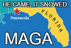 He Came, It Snowed, MAGA | HE CAME, IT SNOWED. MAGA | image tagged in trump,snow,maga | made w/ Imgflip meme maker