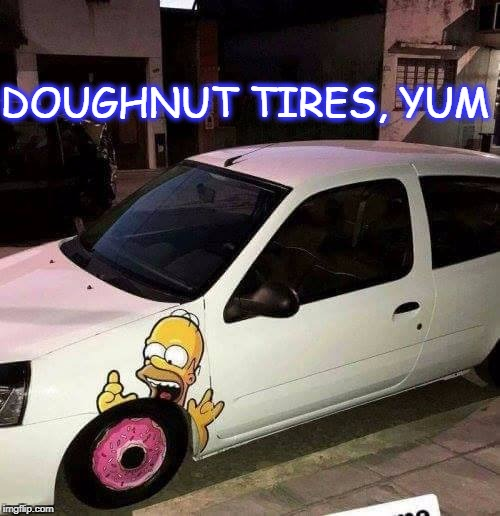 doughnut tires mmmmmmm | DOUGHNUT TIRES, YUM | image tagged in doughnut tire,homer simpson | made w/ Imgflip meme maker