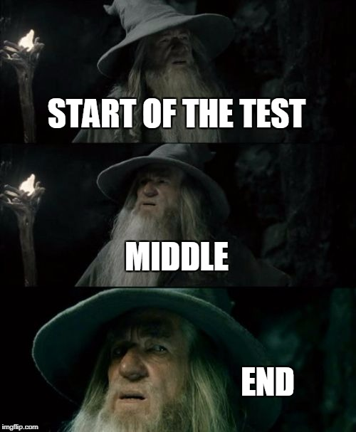 Confused Gandalf Meme | START OF THE TEST MIDDLE END | image tagged in memes,confused gandalf | made w/ Imgflip meme maker