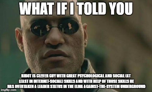 Matrix Morpheus Meme | WHAT IF I TOLD YOU RIBOT IS CLEVER GUY WITH GREAT PSYCHOLOGICAL AND SOCIAL (AT LEAST IN INTERNET-SOCIAL) SKILLS AND WITH HELP OF THOSE SKILL | image tagged in memes,matrix morpheus | made w/ Imgflip meme maker